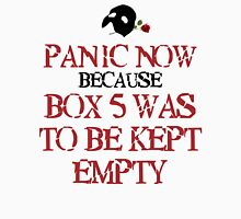 Panic Now Because Box 5 Was To Be Kept Empty T-Shirt