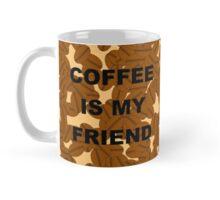Coffee is my friend Mug