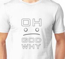 OH GOD WHY Unisex T-Shirt