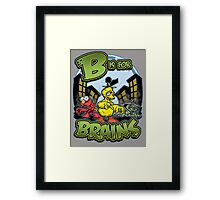 B is for Brains! Framed Print