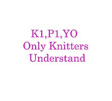 Only Knitters Understand Photographic Print