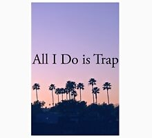 All I Do Is Trap Unisex T-Shirt