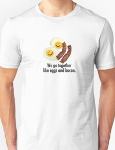 We Go Together Like Eggs And Bacon. T-Shirt
