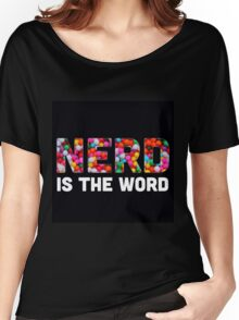 Nerd Is The Word Women's Relaxed Fit T-Shirt