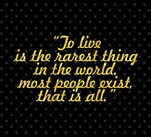 """""""To live is the rarest thing in the world. Most people exist, that is all. - Oscar Wilde by Wordpower"""