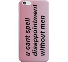 u cant spell disappointment without men pink gradient iPhone Case/Skin