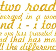 """""""Two roads diverged in a wood, and i - i took the one less traveled by, and that has made all the difference"""" -  Robert Frost Sticker"""