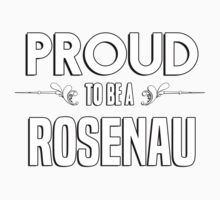 Proud to be a Rosenau. Show your pride if your last name or surname is Rosenau Kids Clothes