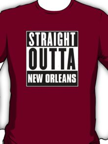 Straight outta New Orleans! T-Shirt