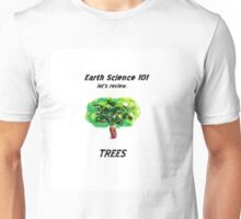 Earth Science 101...Trees Unisex T-Shirt