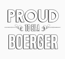 Proud to be a Boerger. Show your pride if your last name or surname is Boerger Kids Clothes