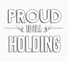Proud to be a Holding. Show your pride if your last name or surname is Holding Kids Clothes