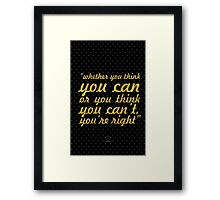 "Whether you think you can or you think you can't you're right"" - Henry Ford Framed Print"