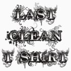 Last Clean T-Shirt by Steve's Fun Designs