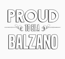 Proud to be a Balzano. Show your pride if your last name or surname is Balzano Kids Clothes