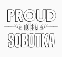 Proud to be a Sobotka. Show your pride if your last name or surname is Sobotka Kids Clothes