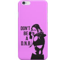 Don't Be a D.N.B iPhone Case/Skin
