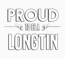Proud to be a Longtin. Show your pride if your last name or surname is Longtin Kids Clothes