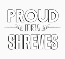 Proud to be a Shreves. Show your pride if your last name or surname is Shreves Kids Clothes