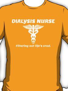 DIALYSIS NURSE. Filtering out Life's crud. T-Shirt