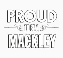 Proud to be a Mackley. Show your pride if your last name or surname is Mackley Kids Clothes