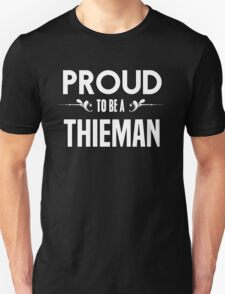Proud to be a Thieman. Show your pride if your last name or surname is Thieman T-Shirt