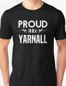 Proud to be a Yarnall. Show your pride if your last name or surname is Yarnall T-Shirt