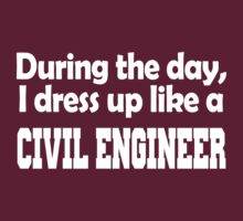 during the day i dress up like a CIVIL ENGINEER by imprasunna