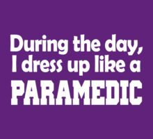 during the day i dress up like a paramedic by imprasunna