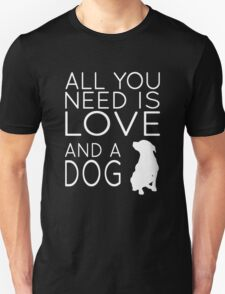 All You Need Is Love And A Dog Unisex T-Shirt