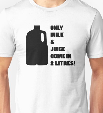 Only milk & Juice come in 2 litres! Unisex T-Shirt