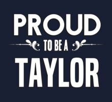 Proud to be a Taylor. Show your pride if your last name or surname is Taylor Kids Clothes