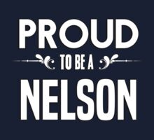 Proud to be a Nelson. Show your pride if your last name or surname is Nelson Kids Clothes