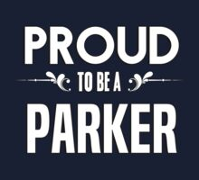 Proud to be a Parker. Show your pride if your last name or surname is Parker Kids Clothes