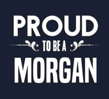 Proud to be a Morgan. Show your pride if your last name or surname is Morgan Kids Clothes