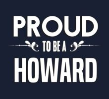 Proud to be a Howard. Show your pride if your last name or surname is Howard Kids Clothes