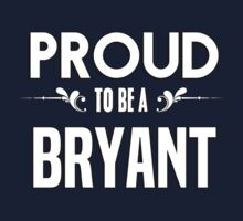 Proud to be a Bryant. Show your pride if your last name or surname is Bryant Kids Clothes