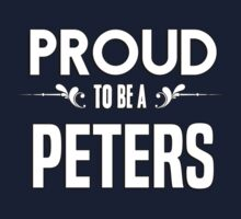 Proud to be a Peters. Show your pride if your last name or surname is Peters Kids Clothes