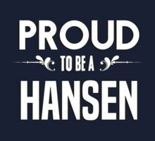 Proud to be a Hansen. Show your pride if your last name or surname is Hansen Kids Clothes