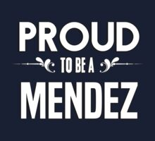 Proud to be a Mendez. Show your pride if your last name or surname is Mendez Kids Clothes