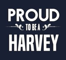 Proud to be a Harvey. Show your pride if your last name or surname is Harvey Kids Clothes