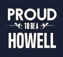 Proud to be a Howell. Show your pride if your last name or surname is Howell Kids Clothes
