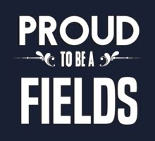 Proud to be a Fields. Show your pride if your last name or surname is Fields Kids Clothes