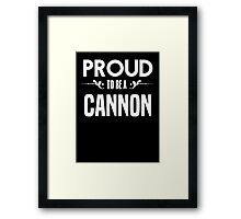 Proud to be a Cannon. Show your pride if your last name or surname is Cannon Framed Print