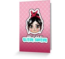 Don't Flick My Glitch Switch - Vanellope Von Schweetz Greeting Card