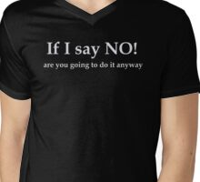 If I say NO! are you going to do it anyway Mens V-Neck T-Shirt