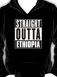 Straight outta Ethiopia! T-Shirt