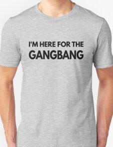 I'm Here For The Gangbang Shirt  Unisex T-Shirt