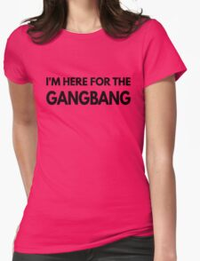 I'm Here For The Gangbang Shirt  Womens Fitted T-Shirt