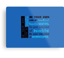 Be Your Own Kind of Beautiful - blue version Metal Print